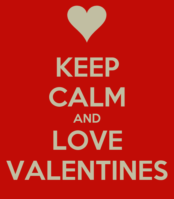 KEEP CALM AND LOVE VALENTINES