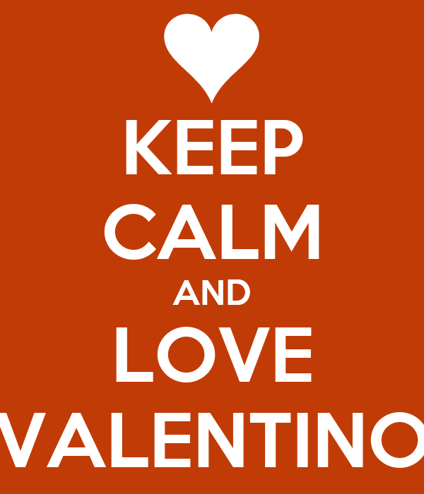 KEEP CALM AND LOVE VALENTINO
