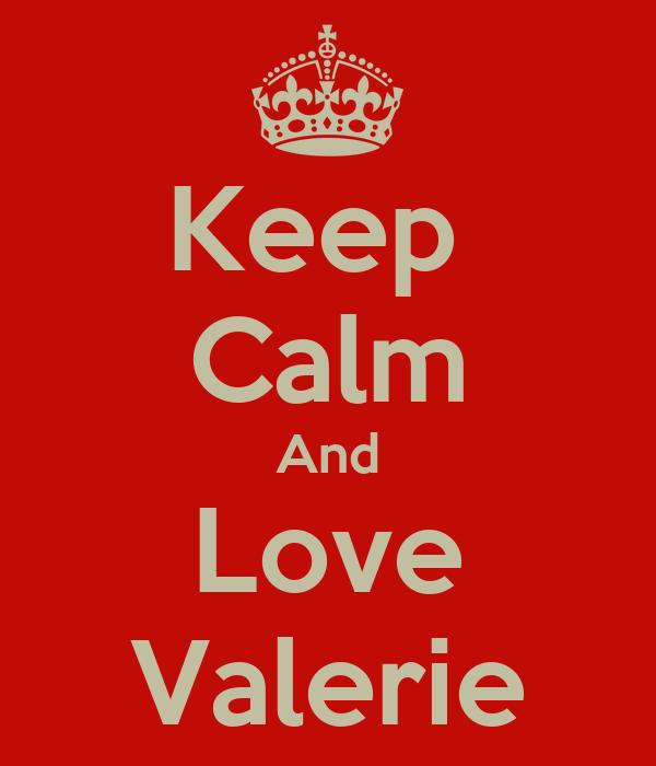 Keep  Calm And Love Valerie
