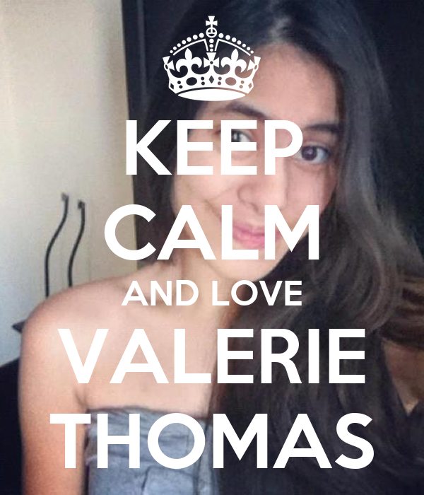KEEP CALM AND LOVE VALERIE THOMAS