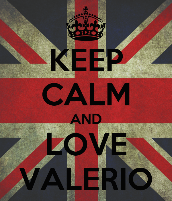 KEEP CALM AND LOVE VALERIO