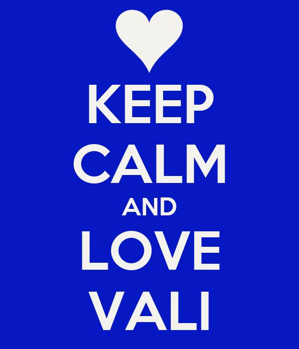 KEEP CALM AND LOVE VALI