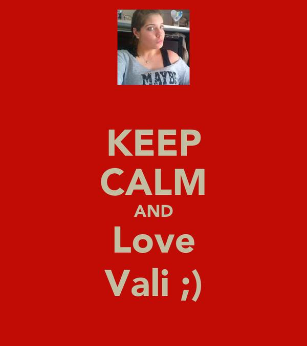 KEEP CALM AND Love Vali ;)