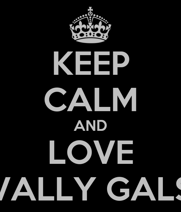 KEEP CALM AND LOVE VALLY GALS