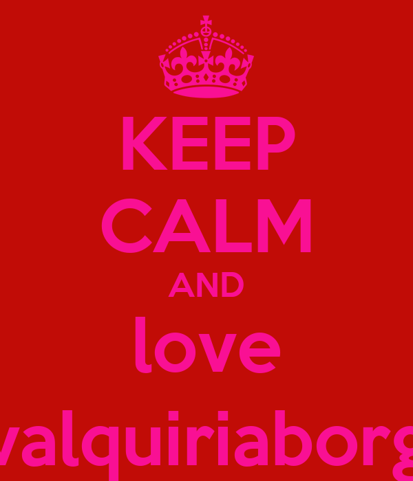 KEEP CALM AND love @valquiriaborges