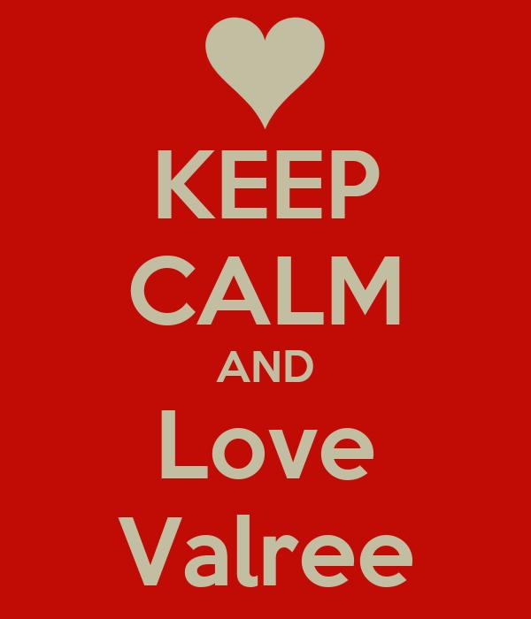 KEEP CALM AND Love Valree