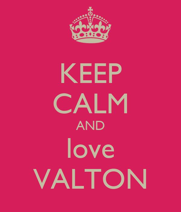 KEEP CALM AND love VALTON