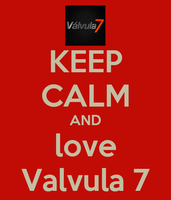 KEEP CALM AND love Valvula 7