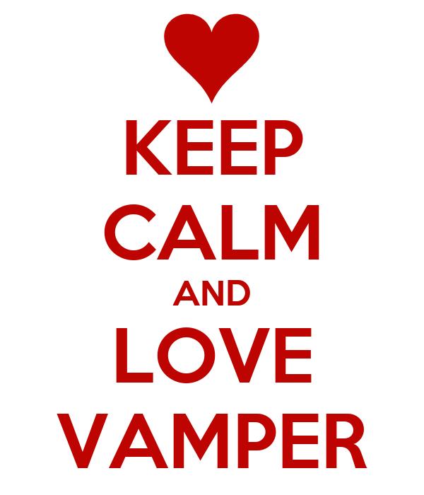 KEEP CALM AND LOVE VAMPER