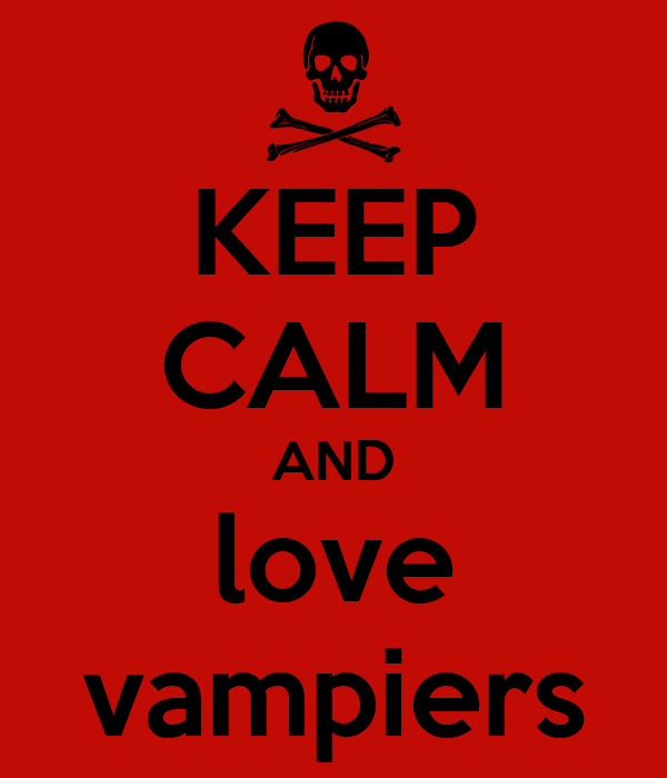 KEEP CALM AND love vampiers