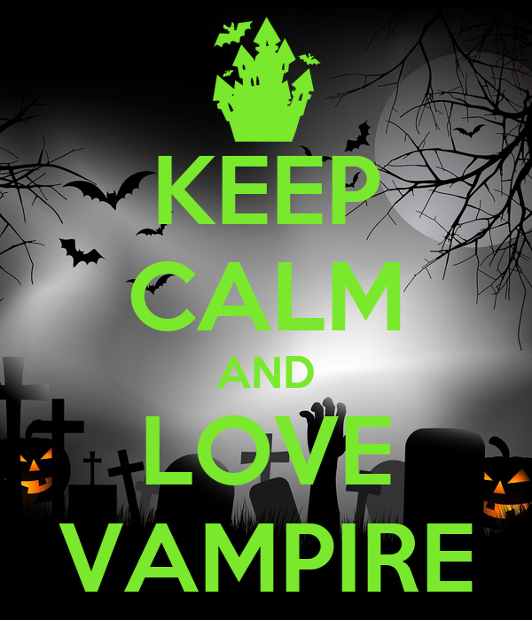 KEEP CALM AND LOVE VAMPIRE