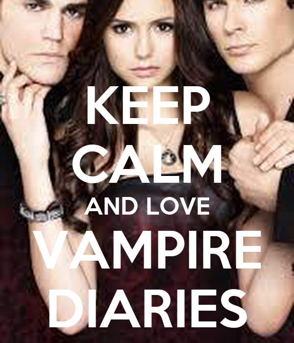 KEEP CALM AND LOVE VAMPIRE DIARIES