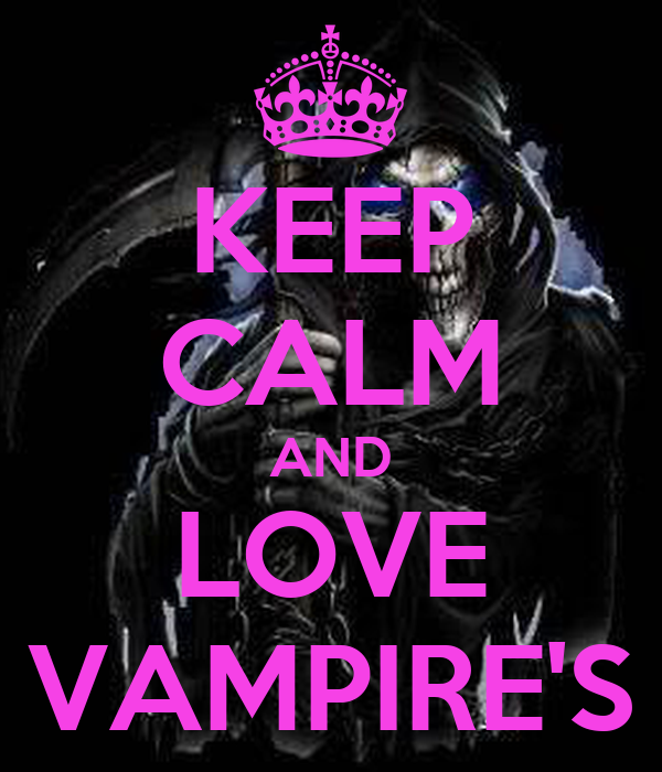 KEEP CALM AND LOVE VAMPIRE'S