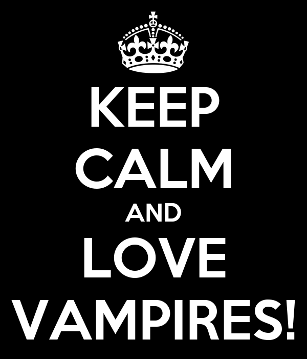 KEEP CALM AND LOVE VAMPIRES!
