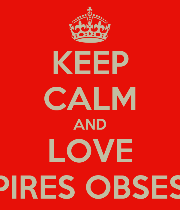 KEEP CALM AND LOVE VAMPIRES OBSESSION
