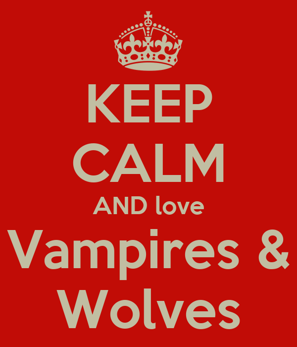 KEEP CALM AND love Vampires & Wolves
