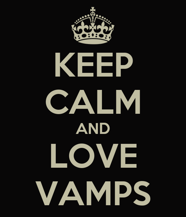 KEEP CALM AND LOVE VAMPS