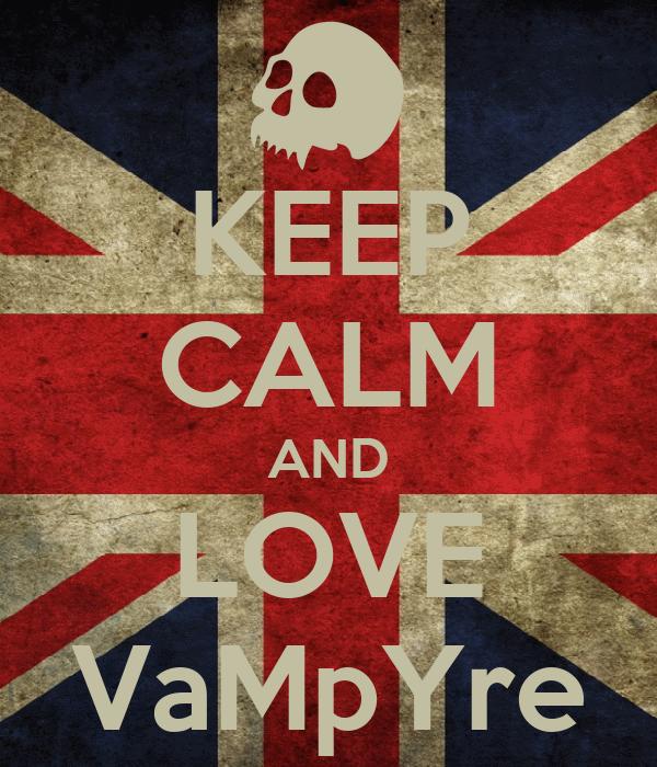 KEEP CALM AND LOVE VaMpYre