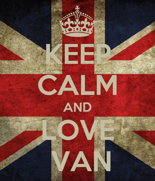 KEEP CALM AND LOVE   VAN