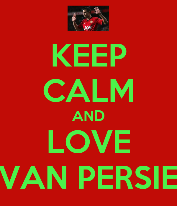 KEEP CALM AND LOVE VAN PERSIE