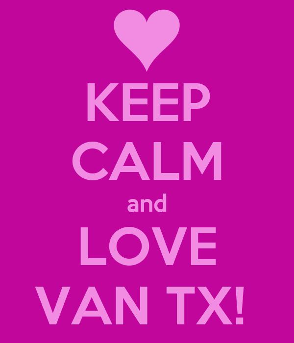 KEEP CALM and LOVE VAN TX!