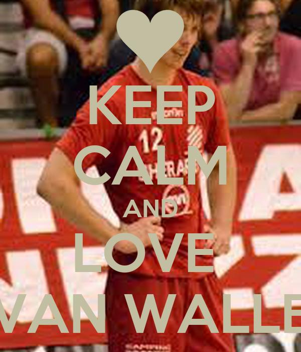 KEEP CALM AND LOVE  VAN WALLE