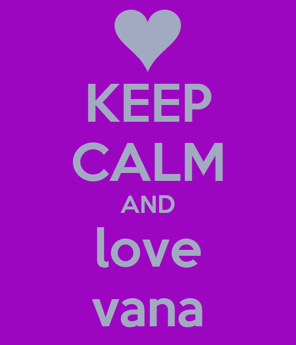 KEEP CALM AND love vana