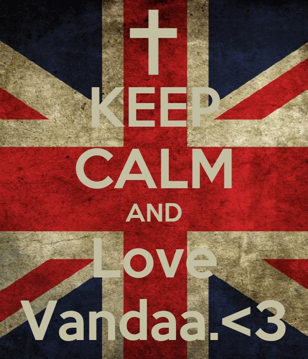 KEEP CALM AND Love Vandaa.<3