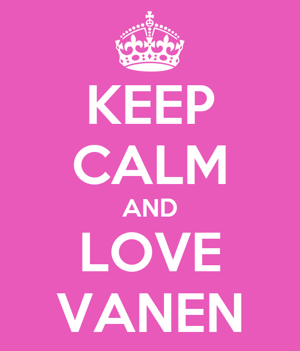 KEEP CALM AND LOVE VANEN