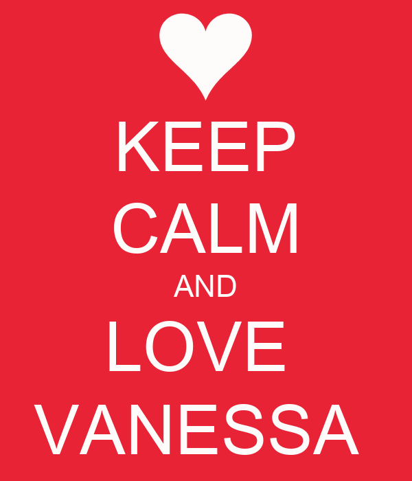 KEEP CALM AND LOVE  VANESSA