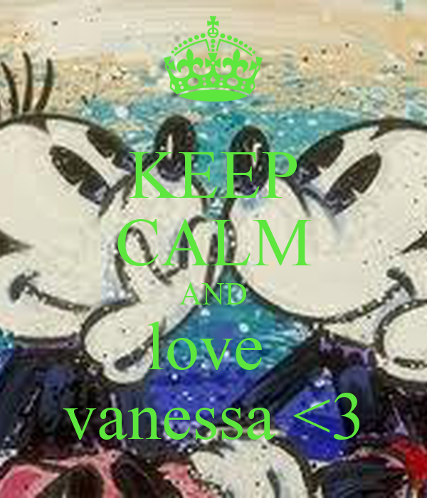 KEEP CALM AND love  vanessa <3