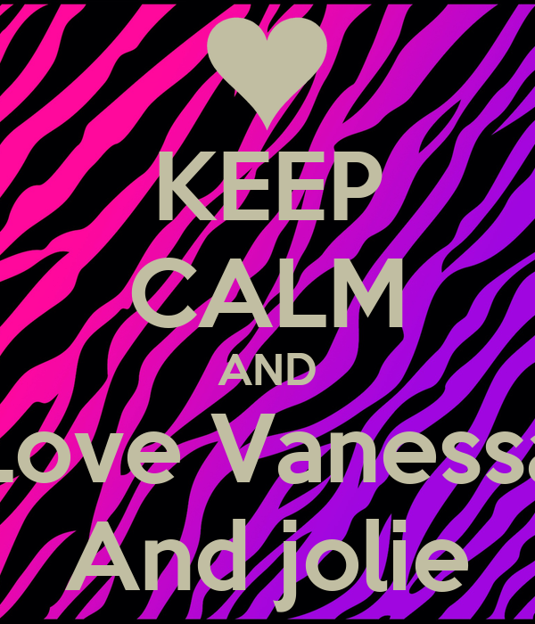 KEEP CALM AND Love Vanessa And jolie