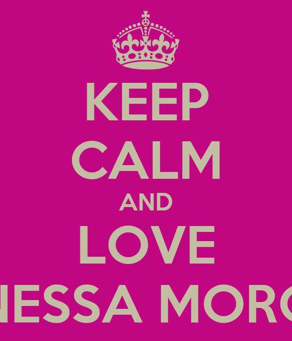 KEEP CALM AND LOVE VANESSA MORGAN