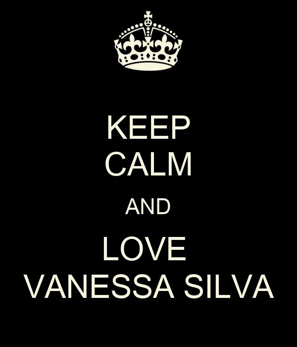 KEEP CALM AND LOVE  VANESSA SILVA