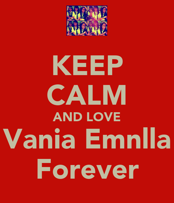 KEEP CALM AND LOVE Vania Emnlla Forever