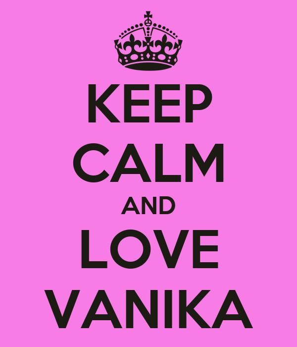 KEEP CALM AND LOVE VANIKA