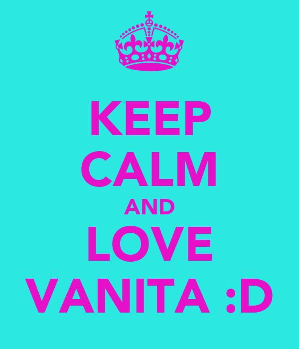 KEEP CALM AND LOVE VANITA :D