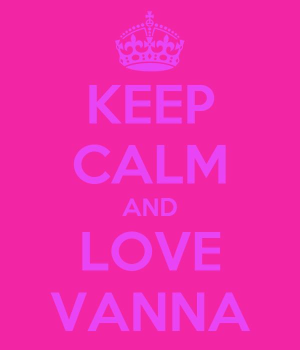 KEEP CALM AND LOVE VANNA