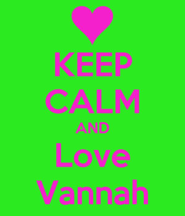 KEEP CALM AND Love Vannah