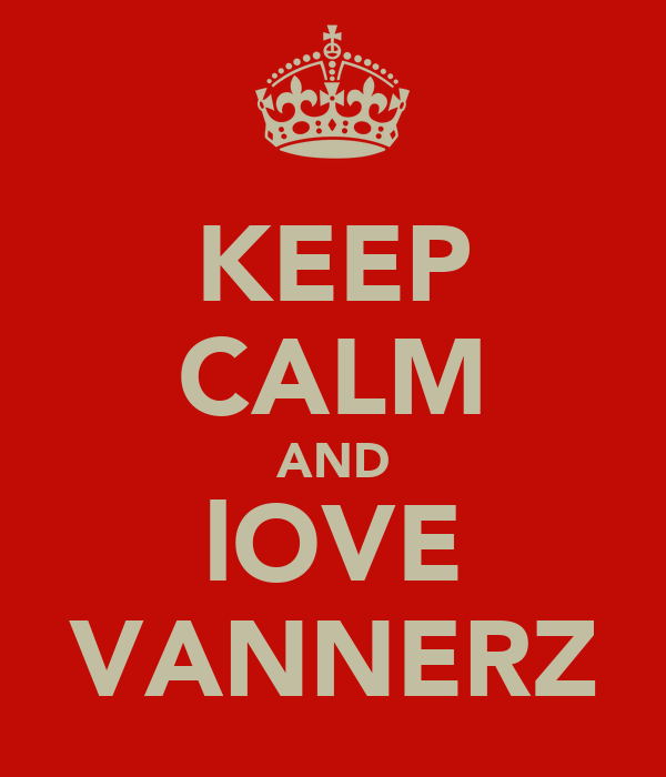 KEEP CALM AND lOVE VANNERZ