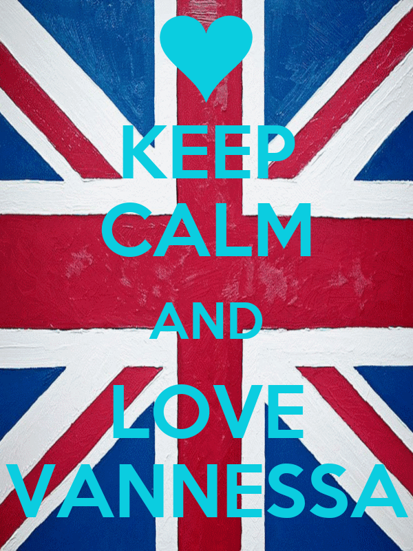 KEEP CALM AND LOVE VANNESSA