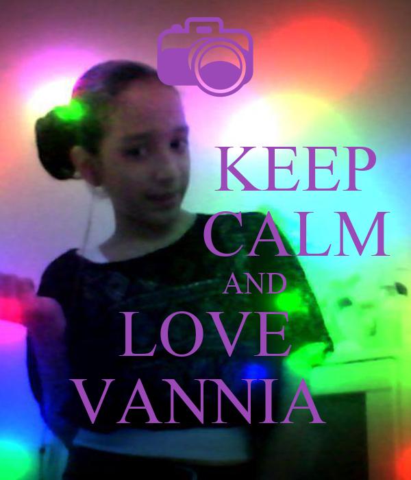 KEEP            CALM              AND LOVE VANNIA