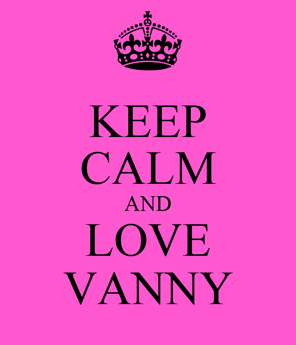 KEEP CALM AND LOVE VANNY