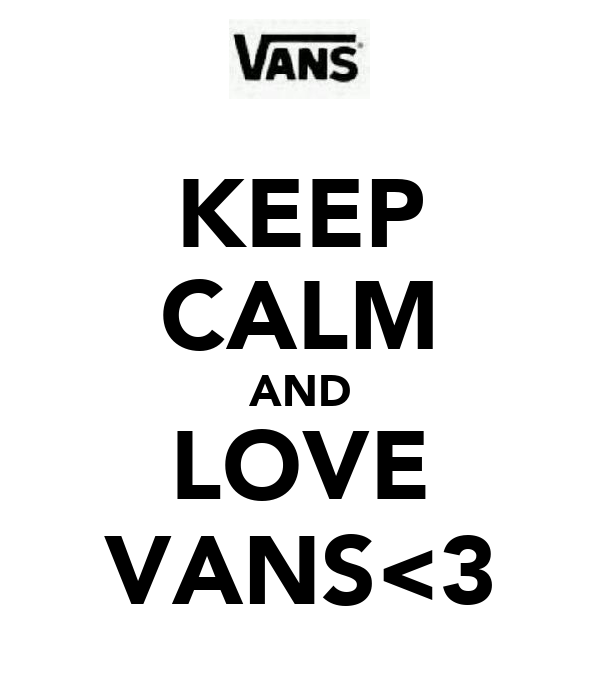 KEEP CALM AND LOVE VANS<3