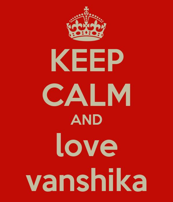 KEEP CALM AND love vanshika