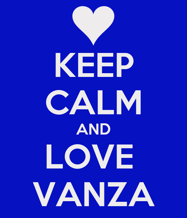 KEEP CALM AND LOVE  VANZA