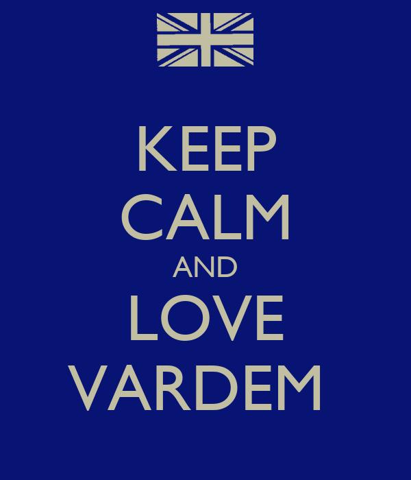 KEEP CALM AND LOVE VARDEM