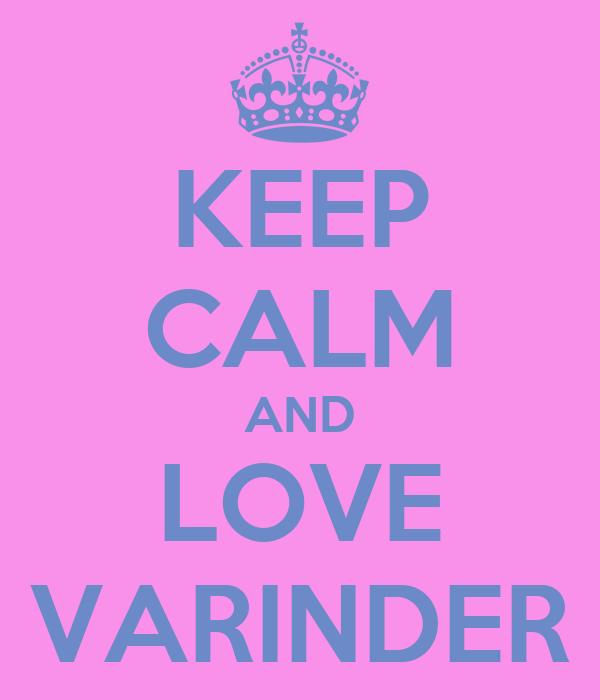 KEEP CALM AND LOVE VARINDER