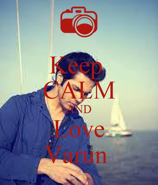 Keep  CALM AND Love Varun