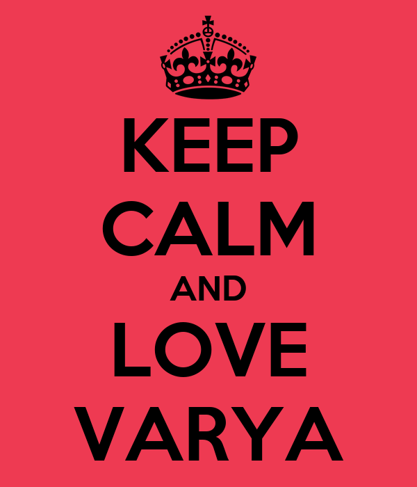 KEEP CALM AND LOVE VARYA